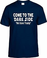Come To The Dark Side We Have Trump T-Shirt (Donald Trump GOP Elect Tee Shirt)