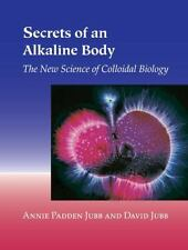 Secrets of an Alkaline Body: The New Science of Colloidal Biology, Jubb, David,