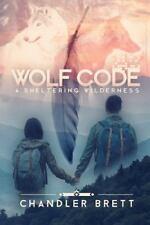 Wolf Code : A Sheltering Wilderness 1 by Chandler Brett (2016, Hardcover)