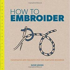 """AS NEW"" How to Embroider: Techniques and Projects for the Complete Beginner, Su"
