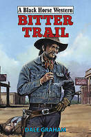 Bitter Trail (Black Horse Western),  by Dale Graham, Cowboy books Hardback new