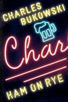 Ham On Rye: A Novel: By Charles Bukowski