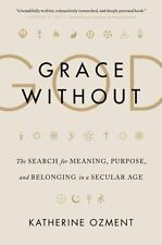 Grace Without God: The Search for Meaning, Purpose, and Belonging in a Secular