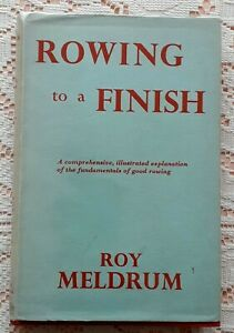 ROWING TO A FINISH BY ROY MELDRUM 1955 1ST EDITION