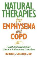Natural Therapies for Emphysema and COPD: Relief and Healing for Chronic Pulmona
