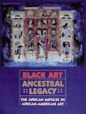 Black Art : Ancestral Legacy: The African Impulse in African-American Art by Alv