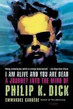 I Am Alive and You Are Dead : A Journey into the Mind of Philip K. Dick by Emman