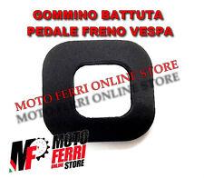 GOMMINO TAMPONE BATTUTA PEDALE FRENO VESPA 50 SPECIAL R L N PK S XL N V FL