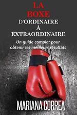 La Boxe : d'ordinaire a Extraordinaire : Un Guide Complet Pour Obtenir les...