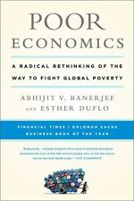 Poor Economics: A Radical Rethinking of the Way to Fight Global Poverty, Banerje