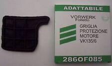 GRIGLIA PROTEZIONE MOTORE VORMERK FOLLETTO VK135, VK136