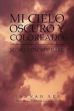 Mi Cielo Oscuro y Coloreado : My Sky Colored Dark by Hannah Lee (2011,...