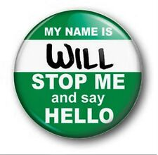 HELLO MY NAME IS WILL  - 1 inch / 25mm Button Badge - Novelty Cute Inbetweeners