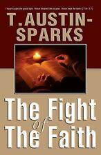 The Fight of the Faith by T. Austin-Sparks (2011, Paperback)
