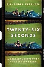 Twenty-Six Seconds : A Personal History of the Zapruder Film by Alexandra...