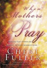 When Mothers Pray: Bringing God's Power and Blessing to your Children's Lives by