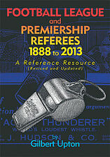 Football League and Premiership Referees 1888 to 2013 - Reference Resource book