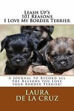 Leash up's 101 Reasons I Love My Border Terrier : A Journal to Record All the.
