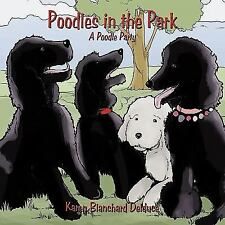 Poodles in the Park : A Poodle Party by Karen Blanchard Delduce (2009,...