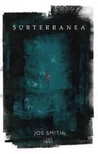 Subterranea by Jos Smith; NEW; Paperback; 9781910345702