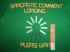 """""""Sarcastic Comment Loading...Please Wait"""" Funny Humor Green Graphic T Shirt - S"""
