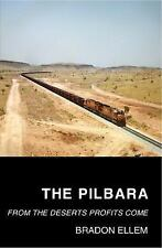 The Pilbara: From the Deserts Profits Come (Paperback or Softback)
