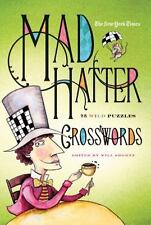The New York Times Mad Hatter Crosswords : 75 Wild Puzzles by Will Shortz and...