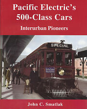 PACIFIC ELECTRIC's 500-Class Cars: Interurban Pioneers, 1902-1939 -- (NEW BOOK)