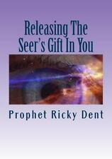 Releasing the Seer's Gift in You : (Unlocking the How To) by Ricky Dent...