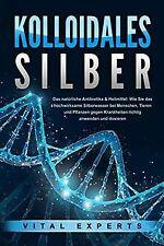 KOLLOIDALES SILBER - Das natürliche Antibiotikum & ...   Buch   Zustand sehr gut
