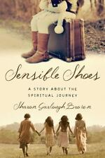 Sensible Shoes: A Story about the Spiritual Journey by Brown, Sharon Garlough