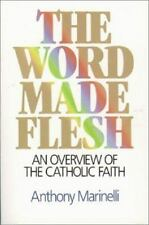 The Word Made Flesh: An Overview of the Catholic Faith, Anthony J. Marinelli, 08