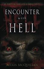 Encounter with Hell : My Terrifying Clash with a Demonic Entity by Alexis McQuil