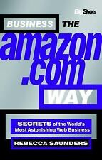 Business the Amazon.com Way : Secrets of the World's Most Astonishing Web...