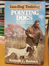 Gun Dog Training Pointing Dogs by Kenneth C. Roebuck