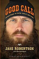 Good Call: Reflections on Faith, Family, and Fowl by Jase Robertson