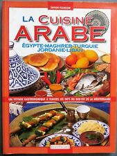 La cuisine arabe, Egypte, Maghreb, Turquie, Liban, etc,