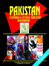Pakistan Clothing & Textile Industry Handbook (World Business, Investment and Go