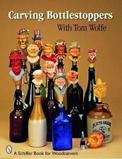 Carving Bottlestoppers with Tom Wolfe by Tom Wolfe (2009, Trade Paperback)