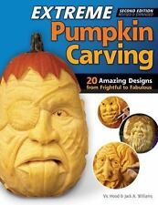 Extreme Pumpkin Carving, Second Edition Revised and Expanded: 20 Amazing Designs