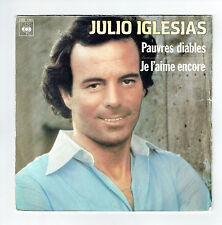 """Julio IGLESIAS 45 tours 7"""" PAUVRES DIABLES -JE L'AIME ENCORE -CBS 7363 punki64"""