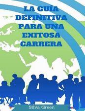 La Guía Definitiva para una Exitosa Carrera : Su Guía para El Éxito by Silva...
