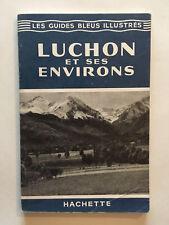 GUIDE BLEU ILLUSTRE LUCHON ET SES ENVIRONS 1962 GUIDES BLEUS ILLUSTRES