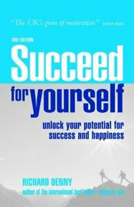 Succeed For Yourself: Unlock Your Potential for Success and Happiness-Richard D