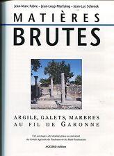 MATIERES BRUTES ..ARGILE.GALETS.MARBRES AU FIL DE LA GARONNE.Beau livre illustré