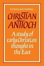 Christian Antioch : A Study of Early Christian Thought in the East by D. S....