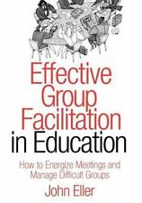 Effective Group Facilitation in Education: How to Energize Meetings and...