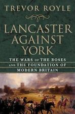 Lancaster Against York: The Wars Of The Roses And The Foundation Of Modern Br...