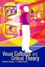 Visual Cultures and Critical Theory by Kelli Fuery, Patrick Fuery and Kelli...