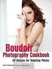 The Boudoir Photography Cookbook: 60 Recipes for Tempting Photos by Rozenbaum…